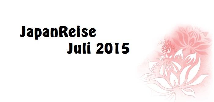 JapanReise Juli 2015