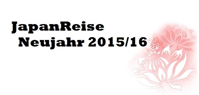 JapanReise Neujahr 2015/16