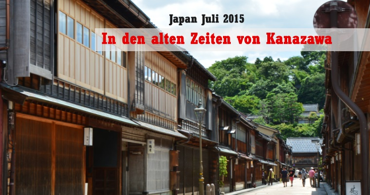 [Japan Juli 2015] Tag 10/11 – In den alten Zeiten von Kanazawa