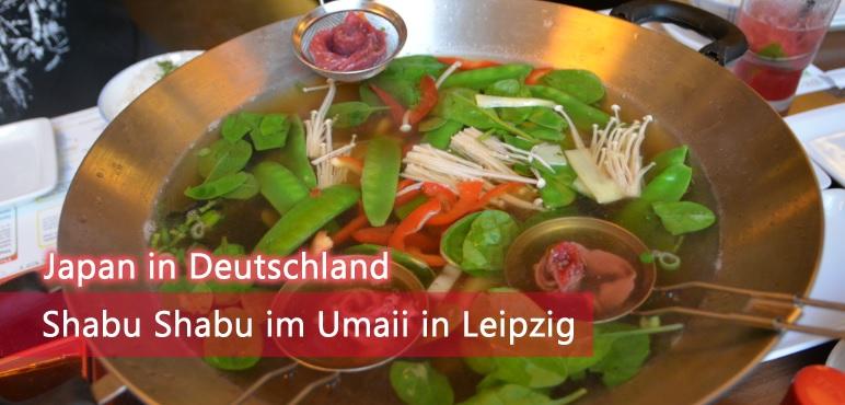 [Japan in Deutschland] Shabu Shabu im Umaii in Leipzig