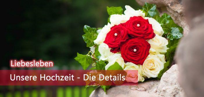 [Liebesleben] Unsere Hochzeit – die Details