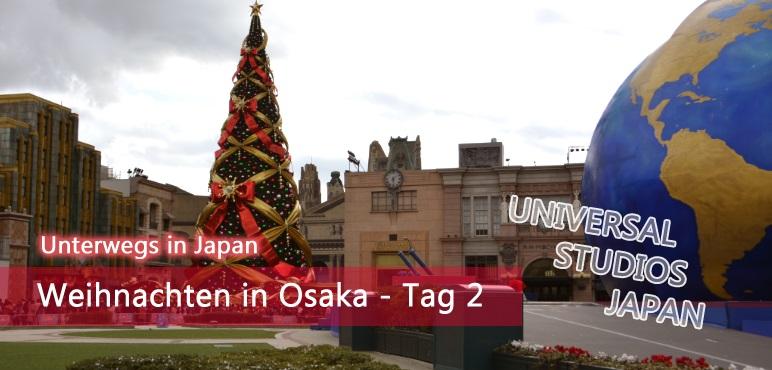 [Unterwegs] Weihnachten in Osaka – Tag 2 – Universal Studios Japan