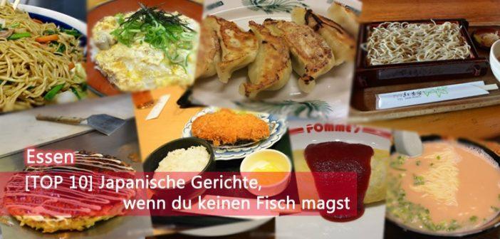 [TOP 10] Japanische Gerichte, wenn du keinen Fisch magst