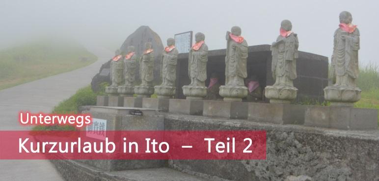 [Unterwegs] Kurzurlaub in Ito (Shizuoka Pref.) – Teil 2