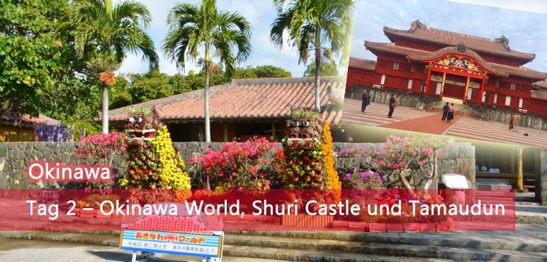 [Okinawa] Tag 2 – Okinawa World, Shuri Castle und Tamaudun