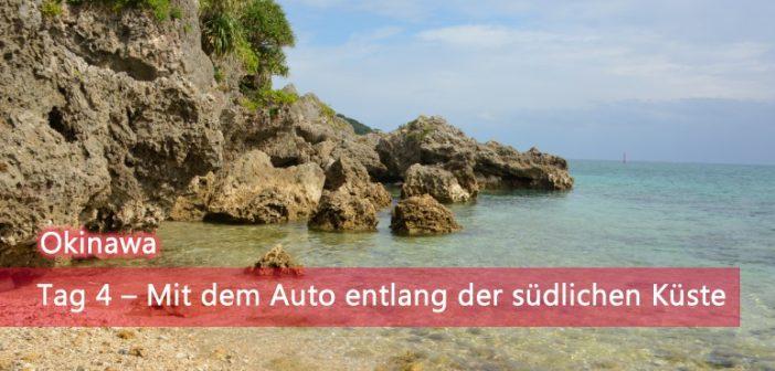 [Okinawa] Tag 4 – Mit dem Auto entlang der südlichen Küste