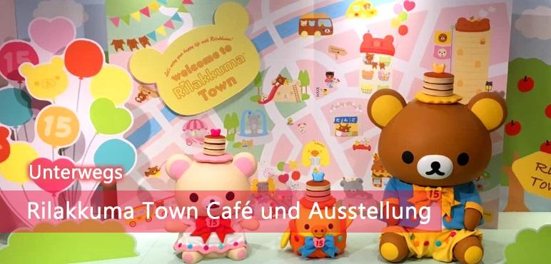 [Unterwegs] Rilakkuma Town Café und Ausstellung