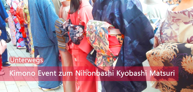 [Unterwegs] Kimono Event zum Nihonbashi Kyobashi Matsuri