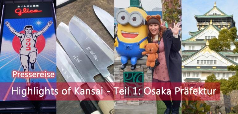 Highlights of Kansai – Teil 1: Osaka Präfektur | Pressereise