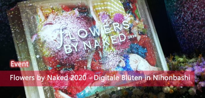 FLOWERS BY NAKED 2020 – Digitale Blüten in Nihonbashi | EVENT